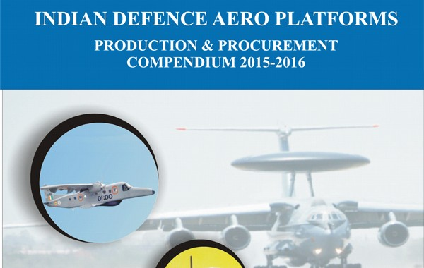 Indian Defence Aero Platforms Production & Procurement  Compendium 2015-2016